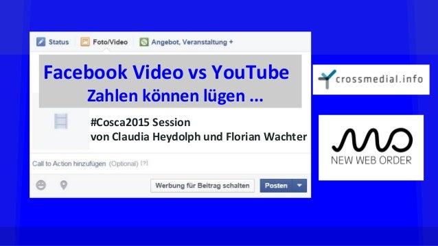 Facebook Video vs YouTube Zahlen können lügen ... #Cosca2015 Session von Claudia Heydolph und Florian Wachter