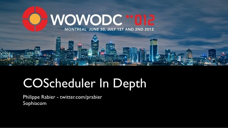 MONTREAL JUNE 30, JULY 1ST AND 2ND 2012COScheduler In DepthPhilippe Rabier - twitter.com/prabierSophiacom