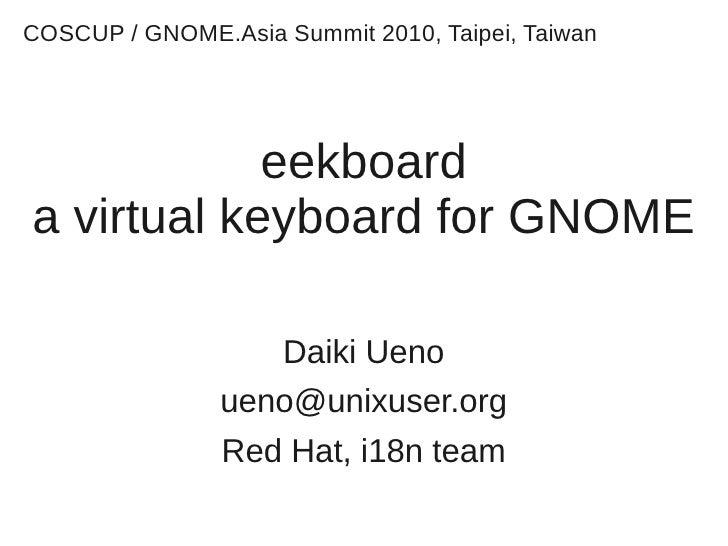COSCUP / GNOME.Asia Summit 2010, Taipei, Taiwan                 eekboard a virtual keyboard for GNOME                     ...