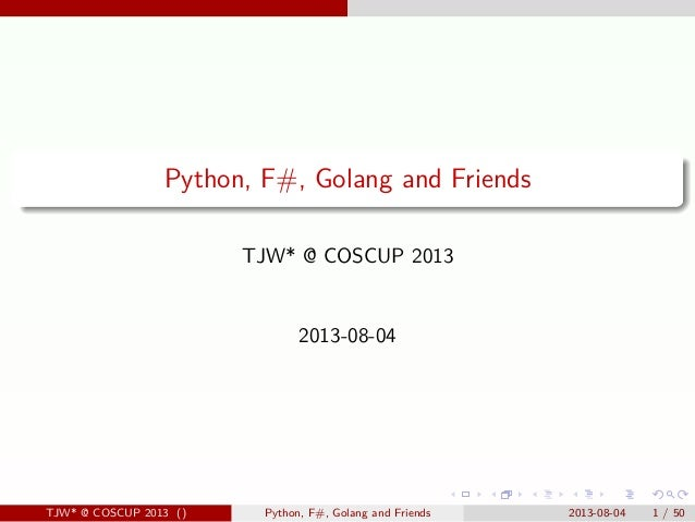. . . . . . . ...... Python, F#, Golang and Friends TJW* @ COSCUP 2013 2013-08-04 TJW* @ COSCUP 2013 () Python, F#, Golang...