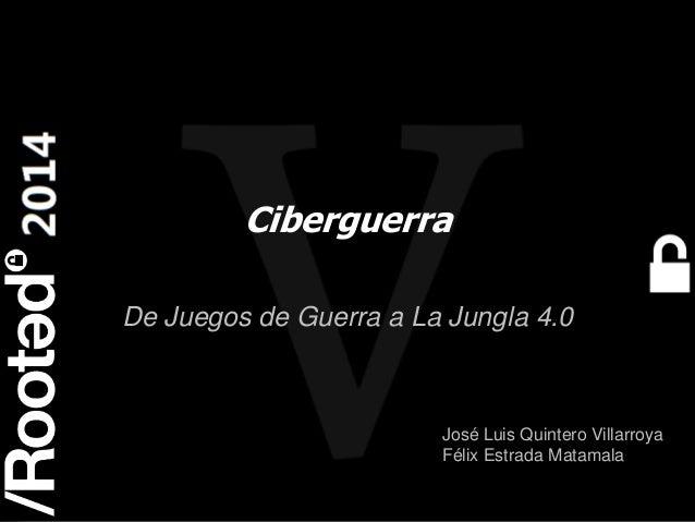 1 Rooted CON 2014 6-7-8 Marzo // 6-7-8 March Ciberguerra De Juegos de Guerra a La Jungla 4.0 José Luis Quintero Villarroya...
