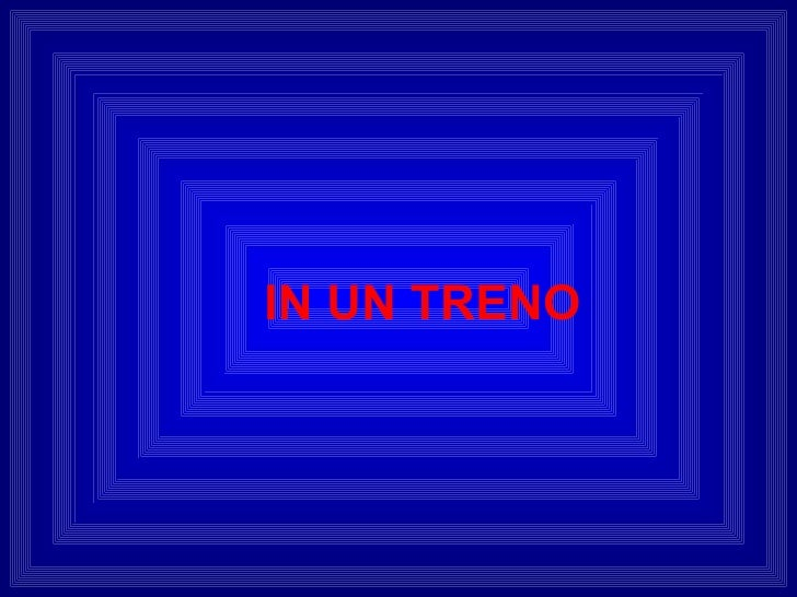 <ul><ul><li>IN UN TRENO </li></ul></ul>