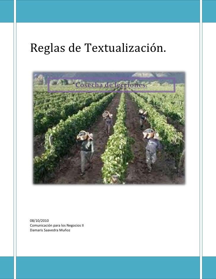 Reglas de Textualización.Cosecha de lecciones.14605269875  08/10/2010Comunicación para los Negocios IIDamaris Saavedra Muñ...