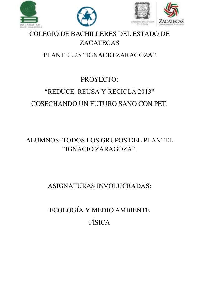 """COLEGIO DE BACHILLERES DEL ESTADO DEZACATECASPLANTEL 25 """"IGNACIO ZARAGOZA"""".PROYECTO:""""REDUCE, REUSA Y RECICLA 2013""""COSECHAN..."""