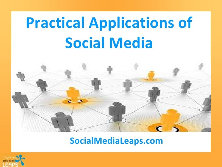 Practical Applications of Social Media<br />SocialMediaLeaps.com<br />