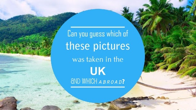 "Guess which of these ""exotic"" places is in the UK!"