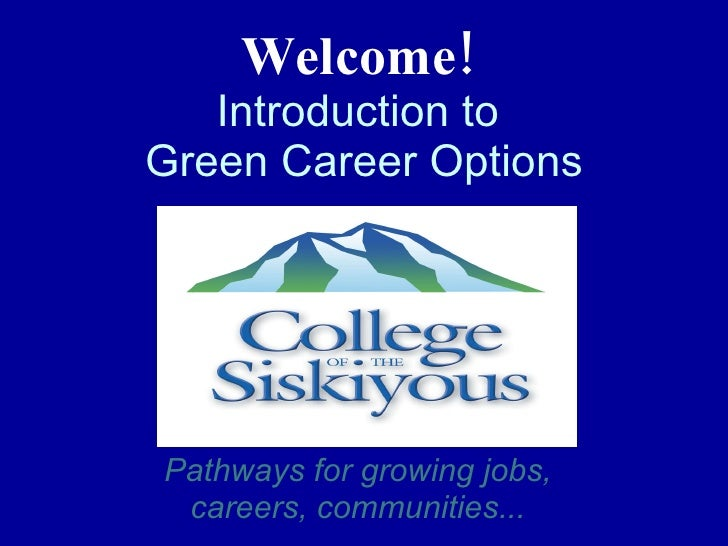 Welcome!   Introduction to  Green Career Options Pathways for growing jobs, careers, communities...
