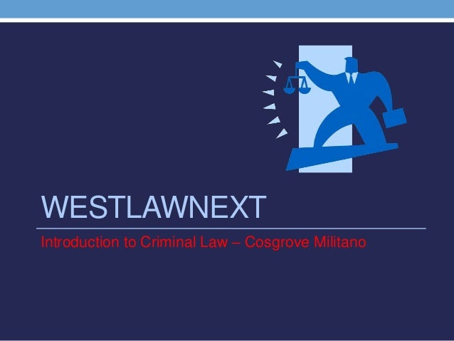 Intro. to Criminal Law - Westlaw - Cosgrove Militano