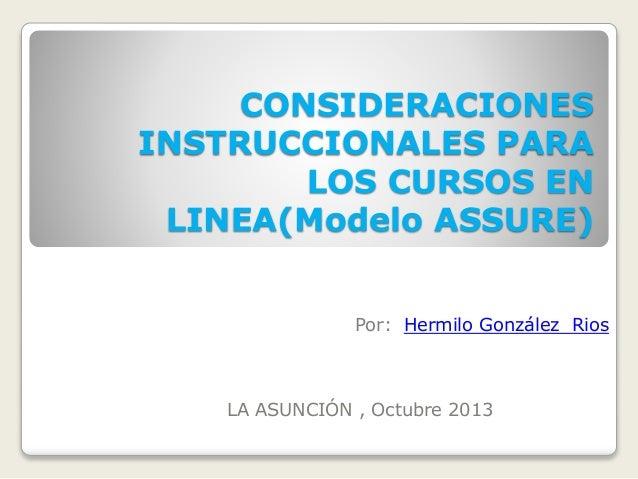 CONSIDERACIONES INSTRUCCIONALES PARA LOS CURSOS EN LINEA(Modelo ASSURE) Por: Hermilo González Rios LA ASUNCIÓN , Octubre 2...