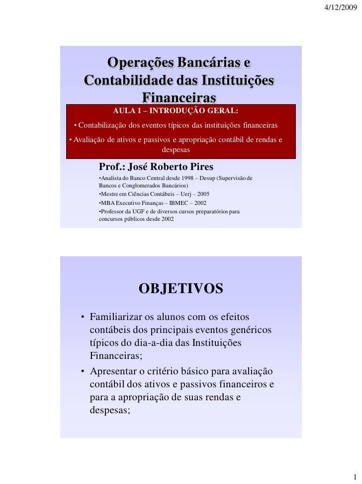 4/12/2009       Operações Bancárias e    Contabilidade das Instituições             Financeiras              AULA 1 – INTR...