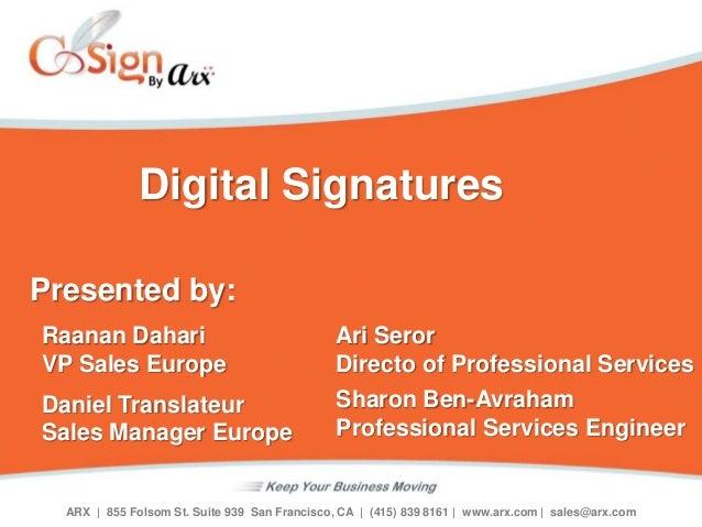 ARX | 855 Folsom St. Suite 939 San Francisco, CA | (415) 839 8161 | www.arx.com | sales@arx.comDigital SignaturesPresented...