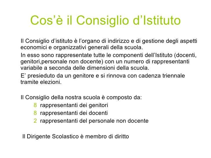 Cos'è il Consiglio d'Istituto <ul><li>Il Consiglio d'istituto è l'organo di indirizzo e di gestione degli aspetti economic...