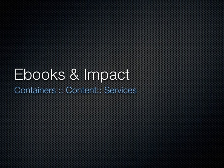 Ebooks & Impact Containers :: Content:: Services