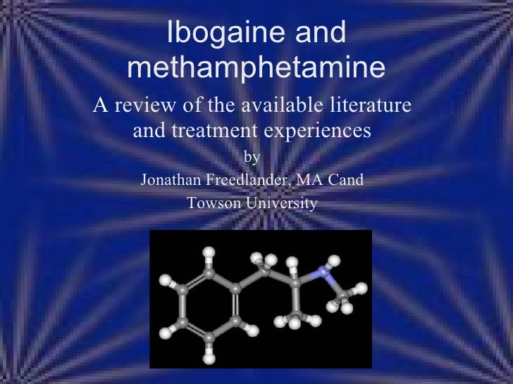 A  review of the available literature and treatment experiences by Jonathan Freedlander, MA Cand Towson University Ibogain...