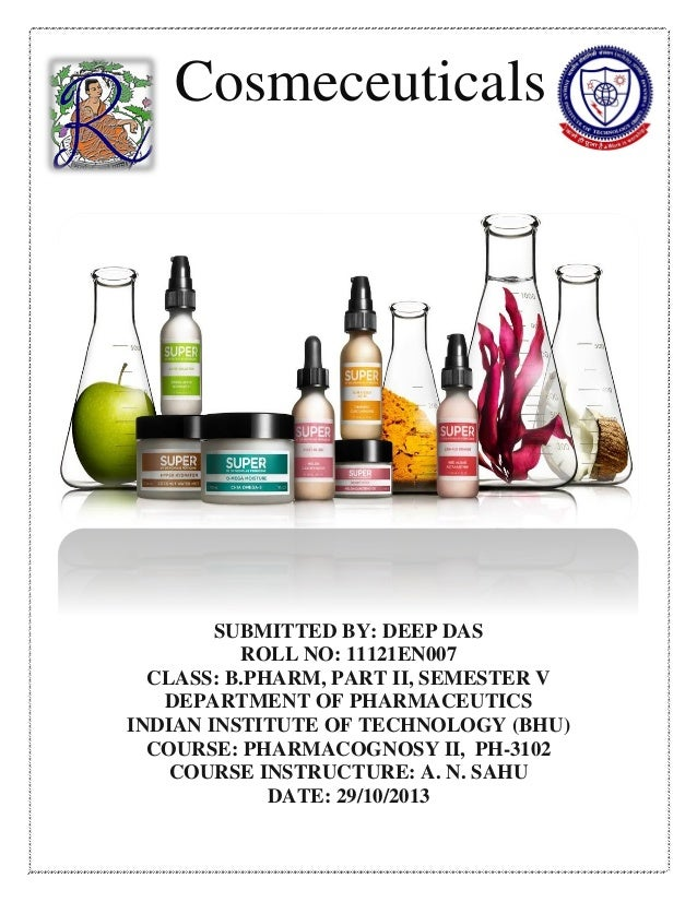 Cosmeceuticals  SUBMITTED BY: DEEP DAS ROLL NO: 11121EN007 CLASS: B.PHARM, PART II, SEMESTER V DEPARTMENT OF PHARMACEUTICS...