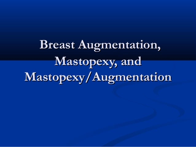 Breast Augmentation, Mastopexy, and Mastopexy/Augmentation