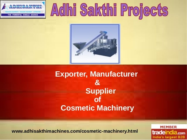 Exporter, Manufacturer & Supplier of Cosmetic Machinery www.adhisakthimachines.com/cosmetic-machinery.html