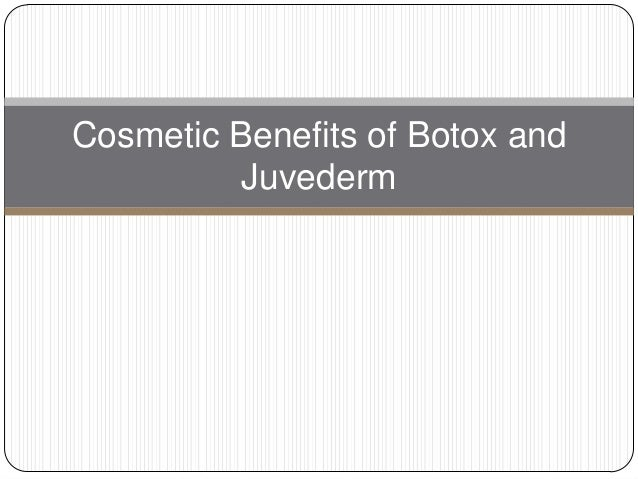 Cosmetic Benefits of Botox and         Juvederm