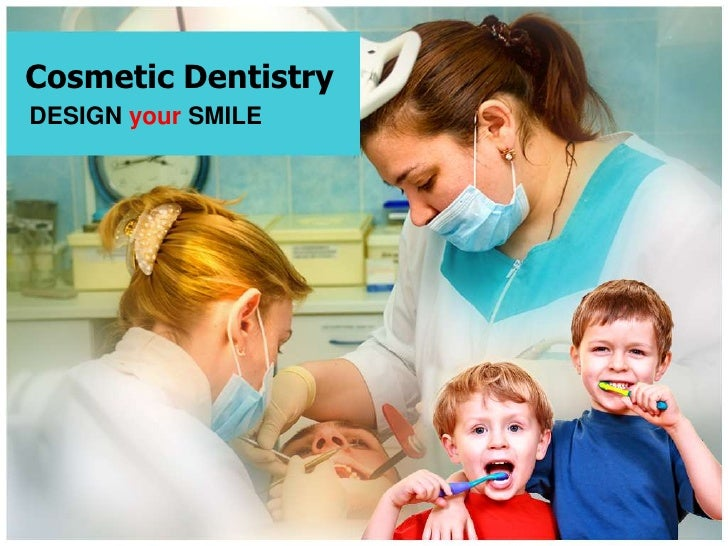 Cosmetic Dentistry<br />DESIGN yourSMILE<br />