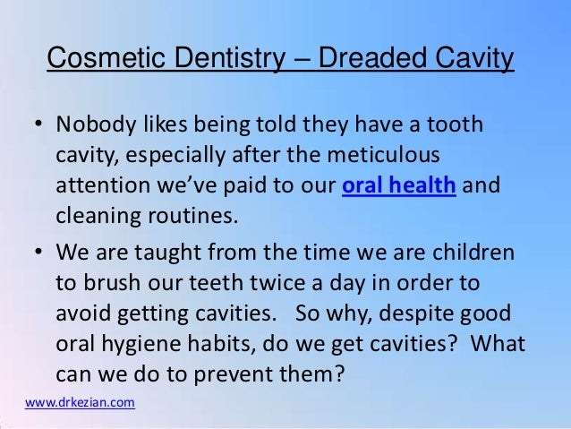Cosmetic Dentistry – Dreaded Cavity • Nobody likes being told they have a tooth   cavity, especially after the meticulous ...