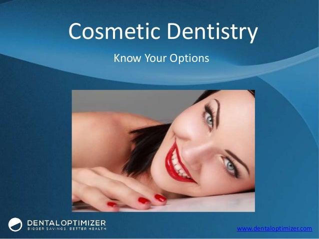 www.dentaloptimizer.com Know Your Options Cosmetic Dentistry