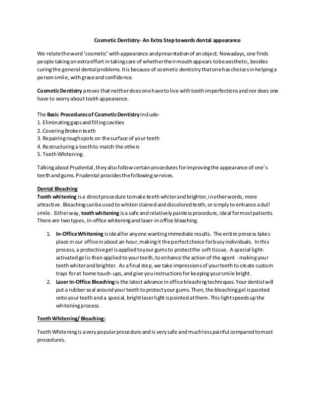 cosmetic dentistry essay A career in dentistry essay 920 words | 4 pages dentistry involves a variety of guidelines and oral practices to help people maintain a good cosmetic dentistry essay.