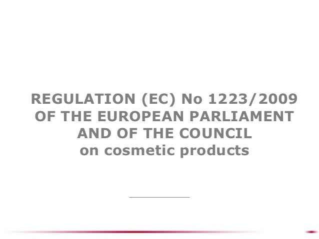 REGULATION (EC) No 1223/2009OF THE EUROPEAN PARLIAMENT     AND OF THE COUNCIL     on cosmetic products