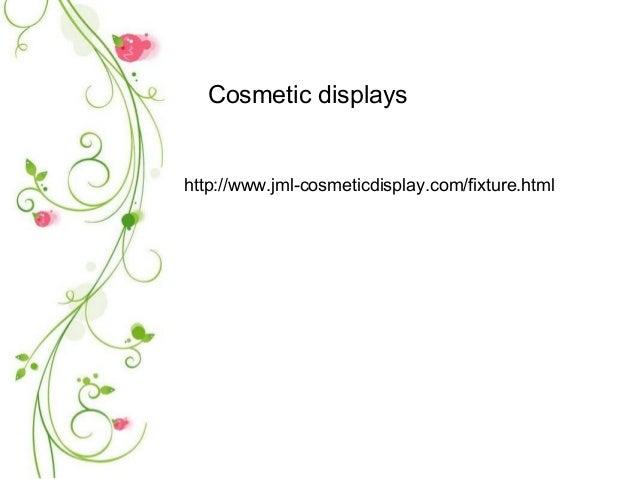 Cosmetic displayshttp://www.jml-cosmeticdisplay.com/fixture.html