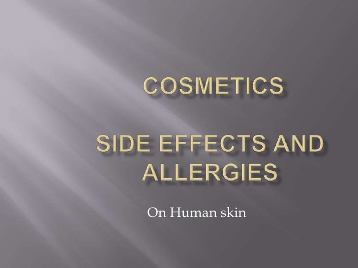 COSMETICSSIDE EFFECTS AND ALLERGIES <br />On Human skin<br />