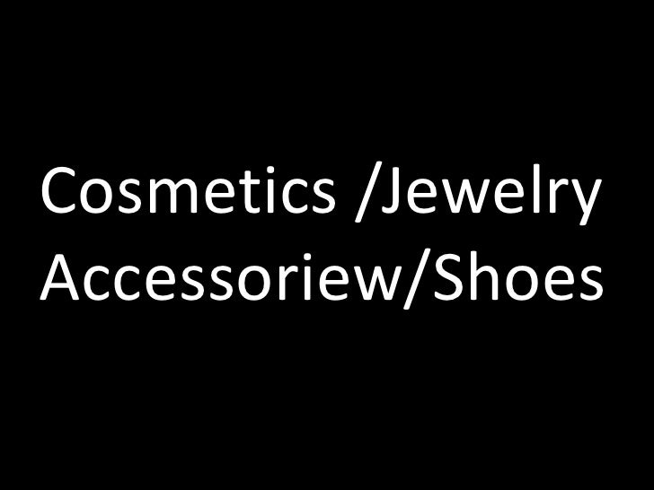 Cosmetics  Jewelry  Acc S  Shoes