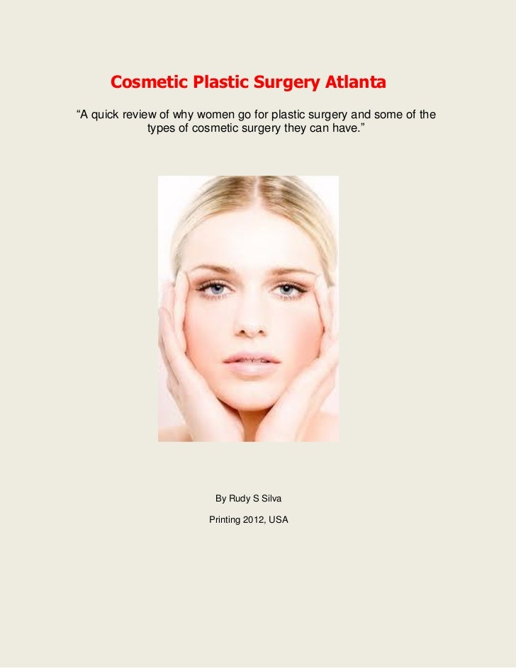 "Cosmetic Plastic Surgery Atlanta""A quick review of why women go for plastic surgery and some of the              types of ..."