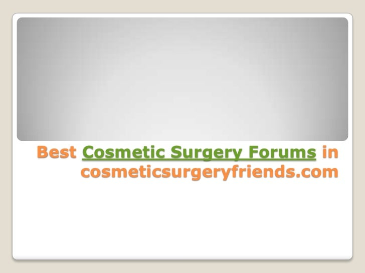 Best Cosmetic Surgery Forums in cosmeticsurgeryfriends.com