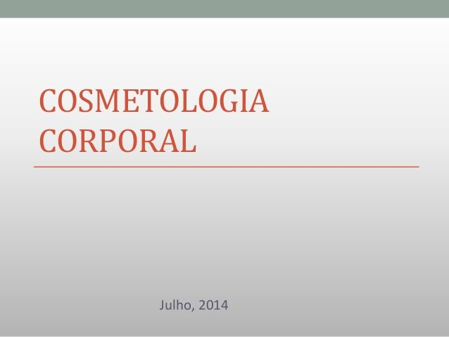 COSMETOLOGIA CORPORAL Julho, 2014