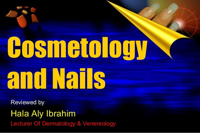 Cosmetology and Nails Reviewed by  Hala Aly Ibrahim Lecturer Of Dermatology & Venereology