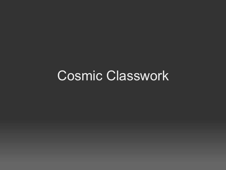 Cosmic classwork