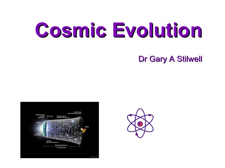 Dr Gary A Stilwell Cosmic Evolution