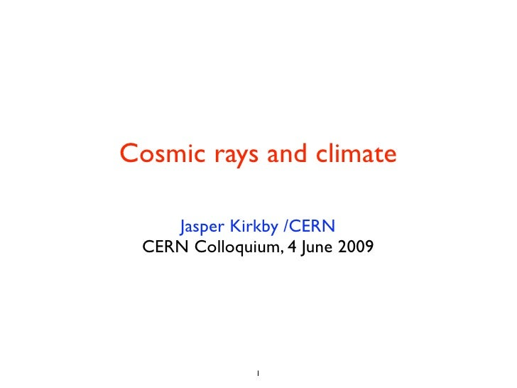 Cosmic rays and climate    Jasper Kirkby /CERN CERN Colloquium, 4 June 2009              1