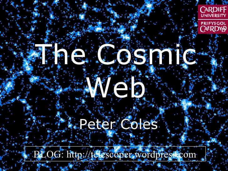 THE COSMIC WEB The Cosmic Web BLOG: http://telescoper.wordpress.com Peter Coles