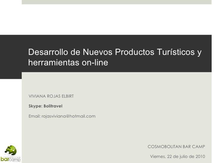 Desarrollo de Nuevos Productos Turísticos y herramientas on-line VIVIANA ROJAS ELBIRT Skype: Bolitravel Email: rojasvivian...