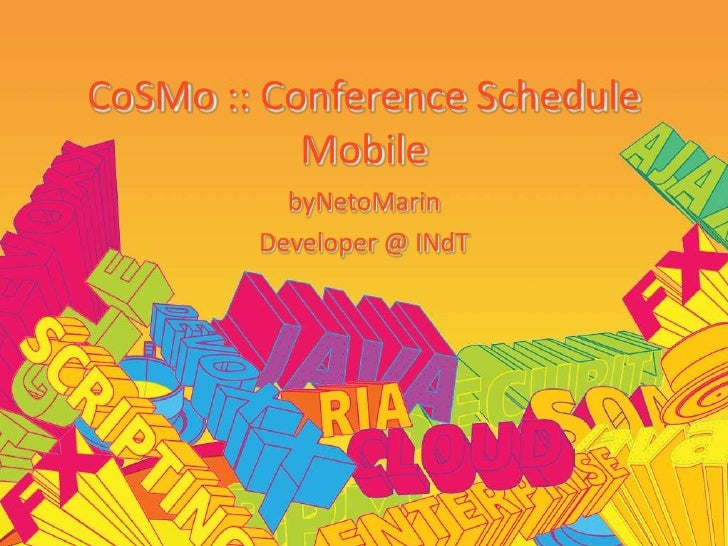 CoSMo :: Conference Schedule Mobile<br />byNetoMarin<br />Developer @ INdT<br />