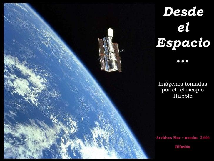Desde el Espacio … Imágenes tomadas por el telescopio Hubble Archivos Sine ~ nomine  2.006 Difusión