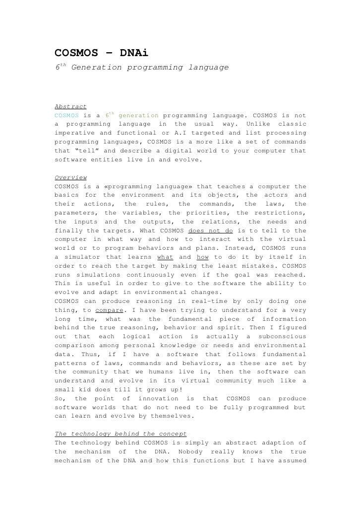 COSMOS - DNAi6th Generation programming languageAbstractCOSMOS is a 6th generation programming language. COSMOS is nota pr...