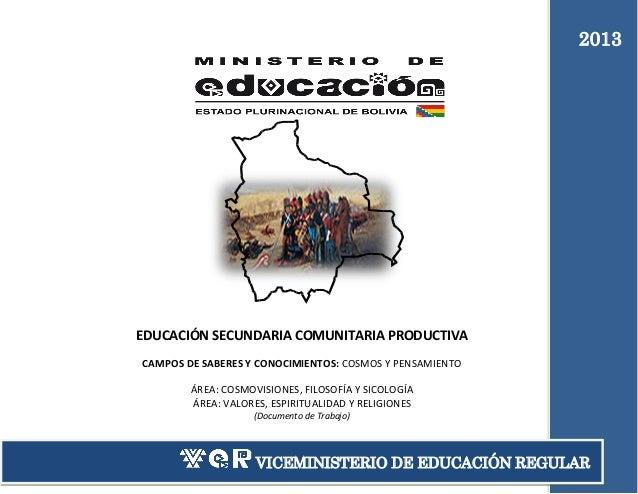 2013  EDUCACIÓN SECUNDARIA COMUNITARIA PRODUCTIVA CAMPOS DE SABERES Y CONOCIMIENTOS: COSMOS Y PENSAMIENTO ÁREA: COSMOVISIO...