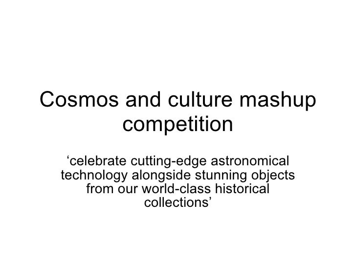 Cosmos and culture mashup       competition   'celebrate cutting-edge astronomical  technology alongside stunning objects ...