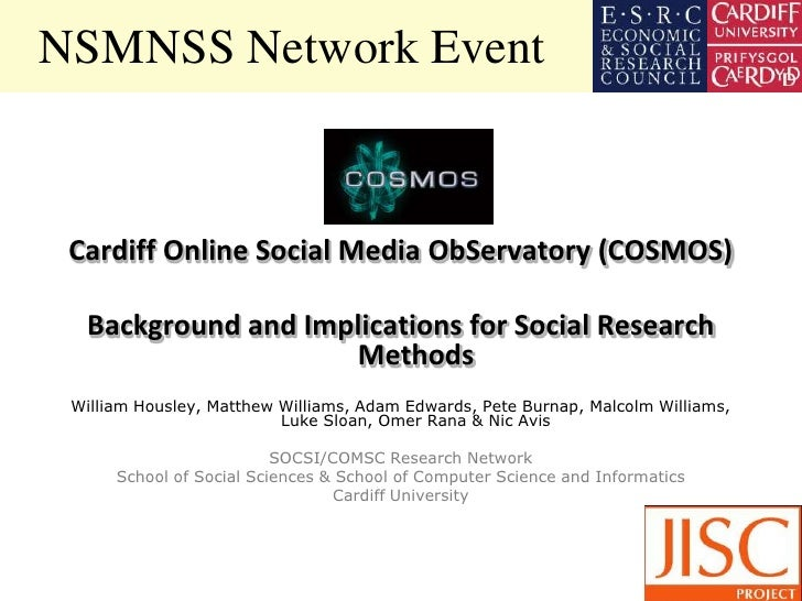 NSMNSS Network Event Cardiff Online Social Media ObServatory (COSMOS)  Background and Implications for Social Research    ...