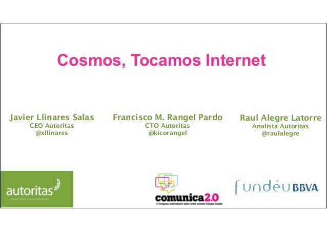 Cosmos, Tocamos InternetJavier Llinares Salas   Francisco M. Rangel Pardo   Raul Alegre Latorre    CEO Autoritas          ...