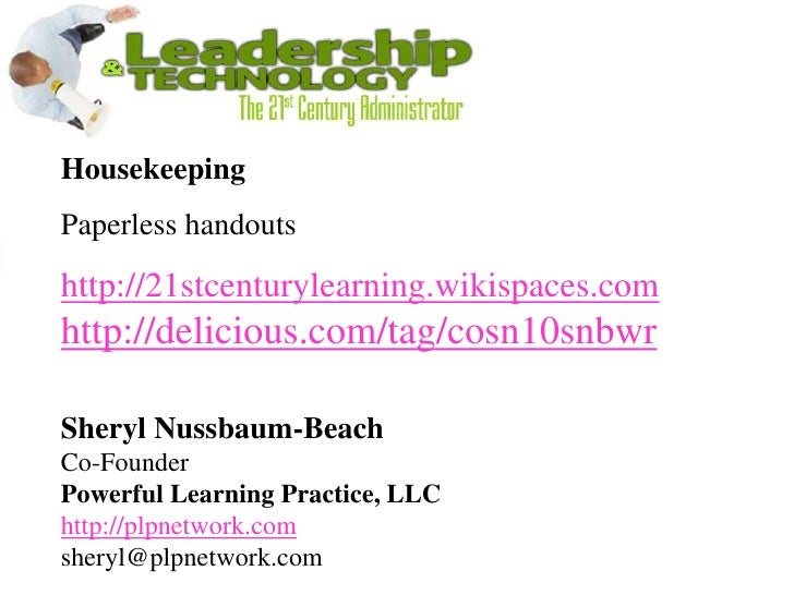 Housekeeping<br />Paperless handouts<br />http://21stcenturylearning.wikispaces.com<br />http://delicious.com/tag/cosn10sn...