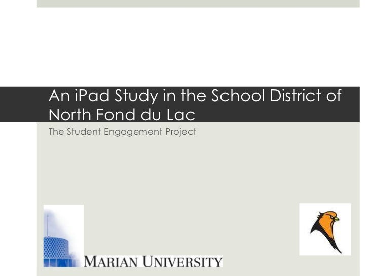 An iPad Study in the School District ofNorth Fond du LacThe Student Engagement Project