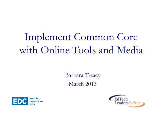 Implement Common Corewith Online Tools and Media         Barbara Treacy          March 2013