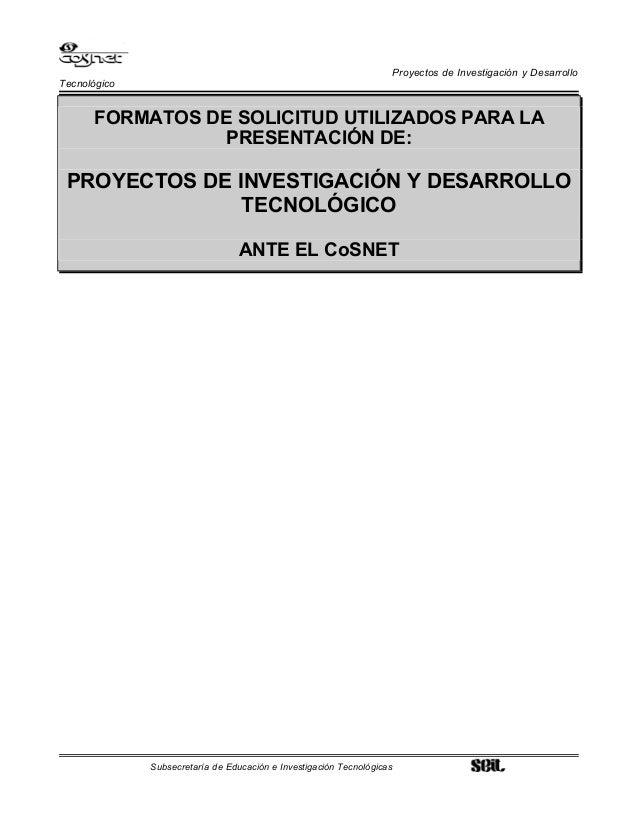 Proyectos de Investigación y Desarrollo Tecnológico FORMATOS DE SOLICITUD UTILIZADOS PARA LA PRESENTACIÓN DE: PROYECTOS DE...